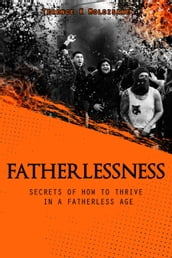 Fatherlessness: Secrets of How to Thrive in a Fatherless Age