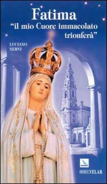 Fatima. «Il mio cuore immacolato trionferà» - Luciano Nervi  