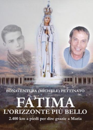 Fatima, l'orizzonte più bello - Bonaventura Pettinato |