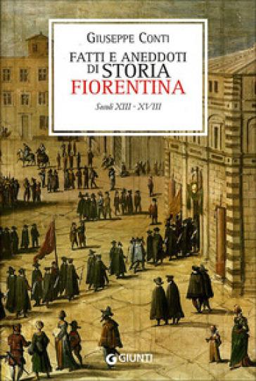 Fatti e aneddoti di storia fiorentina. Secoli XIII-XVIII (rist. anast. Firenze, 1902) - Giuseppe Conti | Jonathanterrington.com