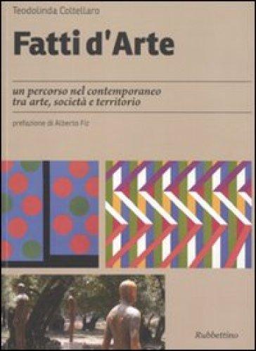 Fatti d'arte. Un percorso nel contemporaneo tra arte, società e territorio - Teodolinda Coltellaro   Rochesterscifianimecon.com