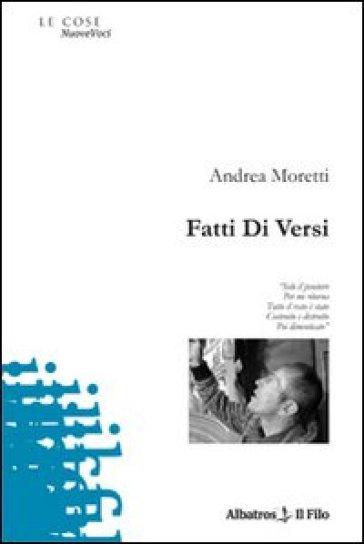 Fatti di versi - Andrea Moretti  