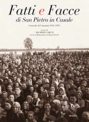 Fatti e facce di San Pietro in Casale. Cronache di comunità (1945-1995) - M. Garuti |