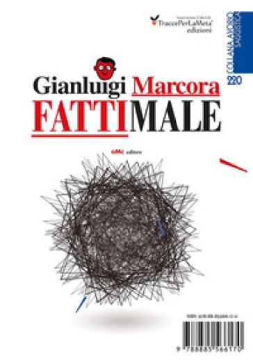 Fatti male - Gianluigi Marcora |