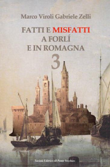 Fatti e misfatti a Forlì e in Romagna. 3. - Marco Viroli |