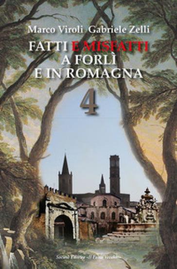 Fatti e misfatti a Forlì e in Romagna. 4. - Marco Viroli |