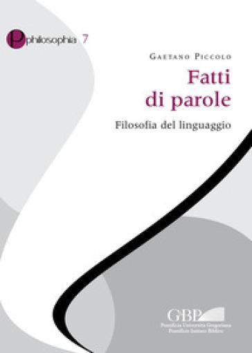 Fatti di parole. Filosofia del linguaggio - Gaetano Piccolo   Rochesterscifianimecon.com