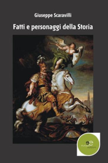 Fatti e personaggi della storia - Giuseppe Scaravilli |