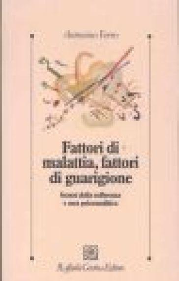 Fattori di malattia, fattori di guarigione - Antonino Ferro |