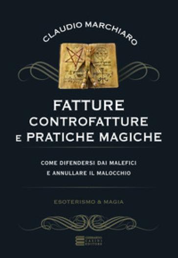 Fatture, controfatture e pratiche magiche - Claudio Marchiaro |