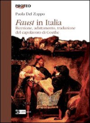 Faust in Italia. Ricezione, adattamento, traduzione del capolavoro di Goethe - Paola Del Zoppo | Rochesterscifianimecon.com