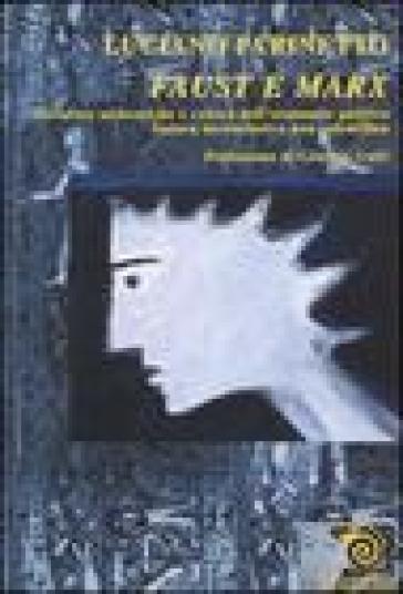 Faust e Marx. Metafore alchemiche e critica dell'economia politica. Satura inconclusiva non scientifica - Luciano Parinetto |