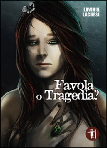 Favola o tragedia - Lavinia Lachesi |
