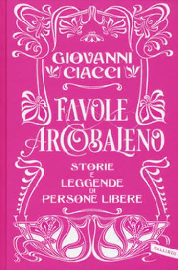 Favole arcobaleno. Storie e leggende di persone libere - Giovanni Ciacci |