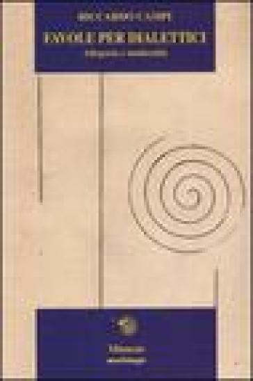 Favole per dialettici. Allegoria e modernità - Riccardo Campi |