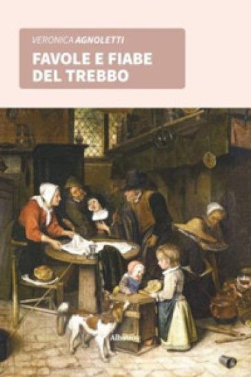 Favole e fiabe del Trebbo - Veronica Agnoletti  
