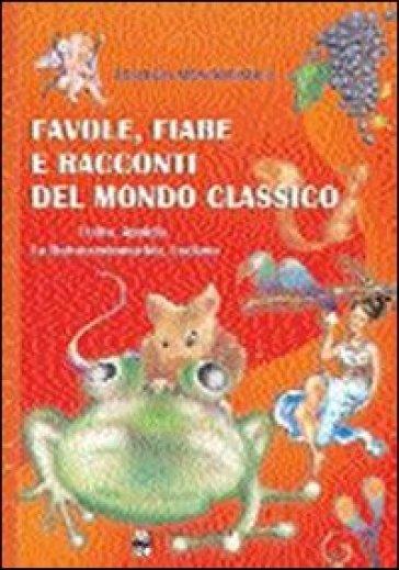 Favole, fiabe e racconti del mondo classico. Fedro, Apuleio - Antonino Mastropaolo |