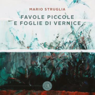 Favole piccole e foglie di vernice - Mario Struglia  