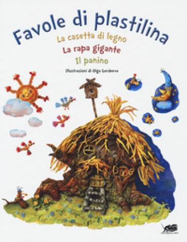 Favole di plastilina: La casetta di legno, La rapa gigante, Il panino. Ediz. a colori - Olga Gordeeva |
