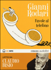 Favole al telefono lette da Claudio Bisio letto da Claudio Bisio. Audiolibro. CD Audio formato MP3. Ediz. integrale