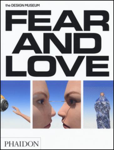 Fear & love. Reactions to a complex world. Ediz. a colori - Justin McGuirk  