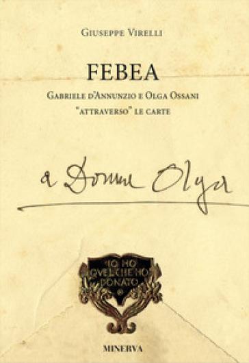 Febea Gabriele d'Annunzio e Olga Ossani attraverso le carte - Giuseppe Virelli   Thecosgala.com