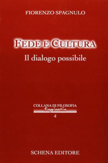Fede e cultura. Il dialogo possibile - Fiorenzo Spagnulo |