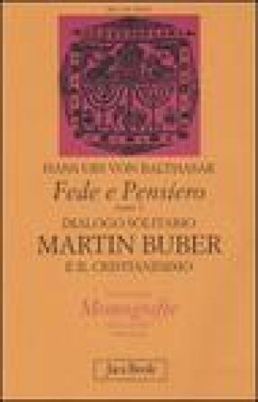 Fede e pensiero. 1: Dialogo solitario. Martin Buber e il cristianesimo - Hans Urs von Balthasar |