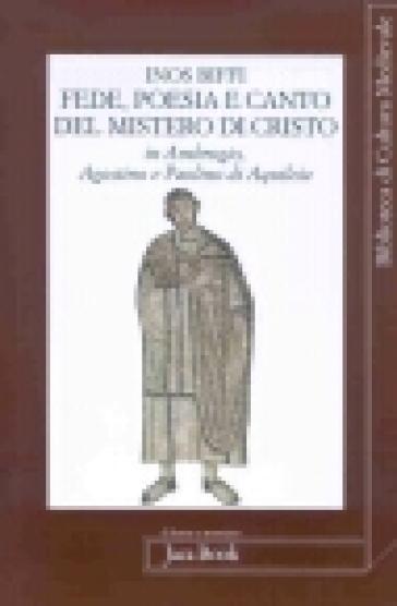 Fede poesia e canto del mistero di Cristo in sant'Ambrogio, sant'Agostino e Paolino di Aquileia - Inos Biffi | Rochesterscifianimecon.com