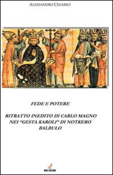 Fede e potere. Ritratto inedito di Carlo Magno nei «Gesta Karoli» di Notkero Balbulo - Alessandro Cesareo  