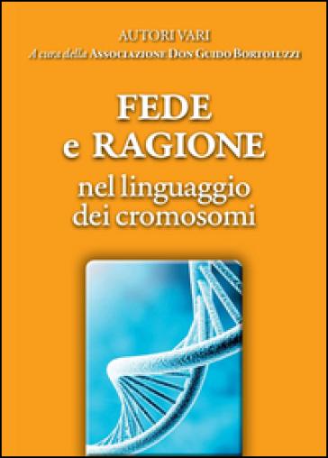 Fede e ragione nel linguaggio dei cromosomi