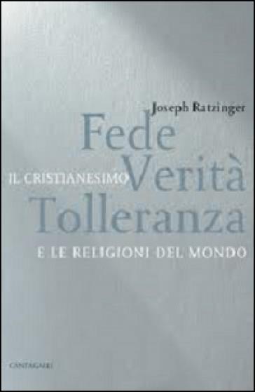 Fede, verità, tolleranza. Il cristianesimo e le religioni del mondo - Benedetto XVI (Papa Joseph Ratzinger)   Ericsfund.org
