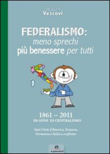 Federalismo. Meno sprechi più benessere per tutti - Manuel Vescovi  
