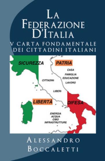 La Federazione d'Italia. 2: V carta fondamentale dei cittadini italiani - Alessandro Boccaletti |