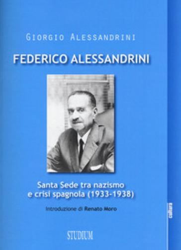 Federico Alessandrini. Santa Sede tra nazismo e crisi spagnola (1933-1938) - Giorgio Alessandrini | Thecosgala.com