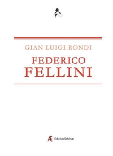 Federico Fellini - Gian Luigi Rondi |