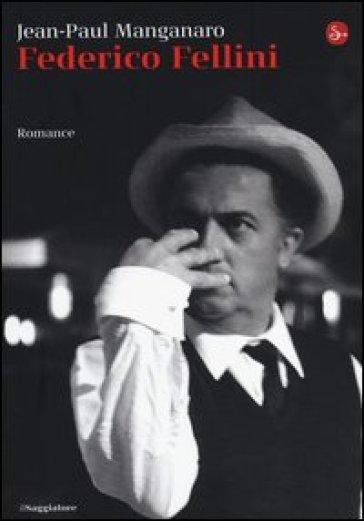 Federico Fellini - Jean-Paul Manganaro | Rochesterscifianimecon.com