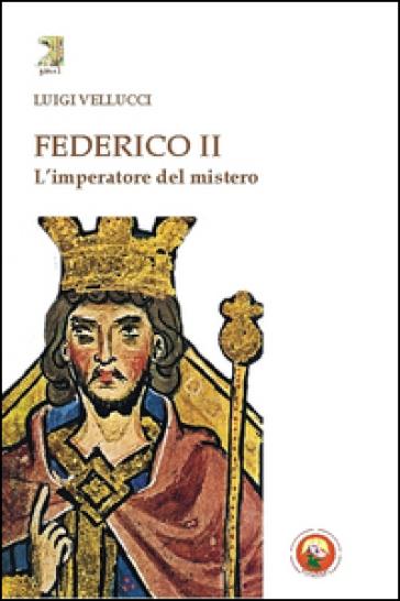 Federico II. L'imperatore del mistero - Luigi Vellucci  