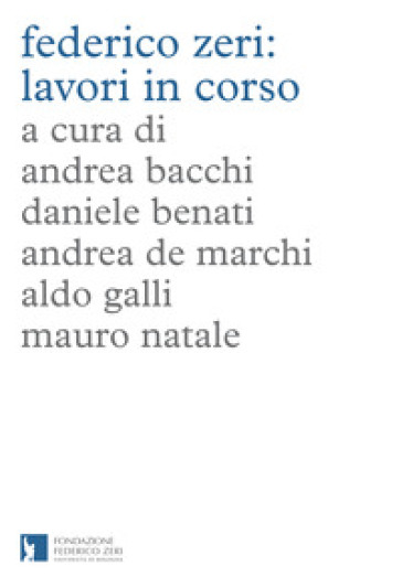 Federico Zeri: lavori in corso - Andrea Bacchi |