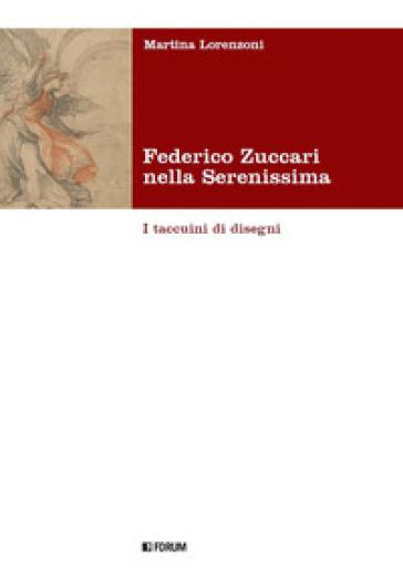 Federico Zuccari nella Serenissima. I taccuini di disegni. Ediz. illustrata - Martina Lorenzoni |