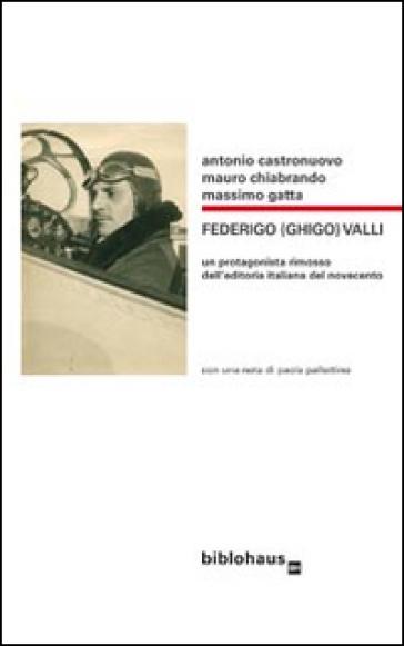 Federigo (Ghigo) Valli. Un protagonista rimosso dell'editoria italiana del Novecento - Antonio Castronuovo | Thecosgala.com