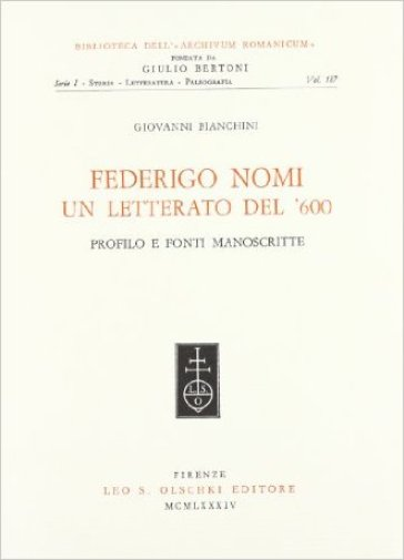 Federigo Nomi. Un letterato del '600. Profilo e fonti manoscritte - Giovanni Bianchini |