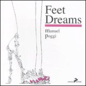Feet dreams. Ediz. italiana e inglese - Manuel Poggi |