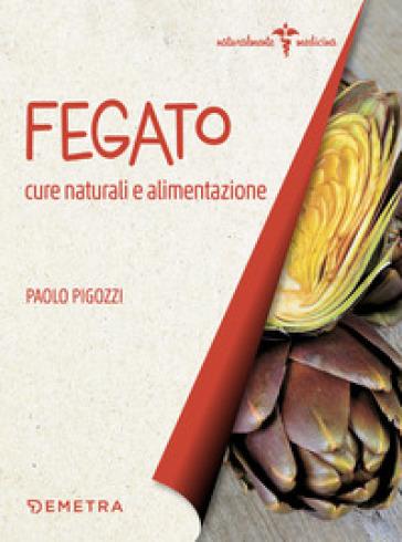 Fegato. Cure naturali e alimentazione - Paolo Pigozzi | Thecosgala.com