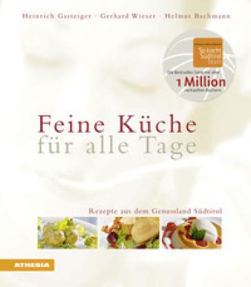 Feine Kuche fur alle Tage. Rezepte aus dem Genussland Sudtirol - Heinrich Gasteiger | Rochesterscifianimecon.com