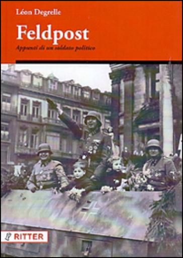 Feldpost. Appunti di un soldato politico - Léon Degrelle  