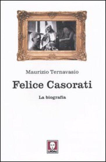 Felice Casorati. La biografia - Maurizio Ternavasio  