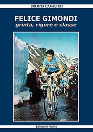 Felice Gimondi. Grinta, rigore e classe - Bruno Cavalieri | Thecosgala.com