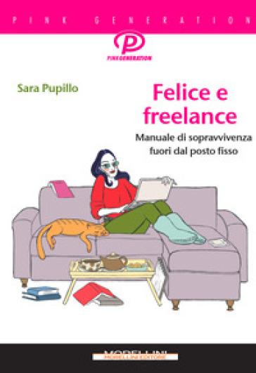 Felice e freelance. Manuale di sopravvivenza fuori dal posto fisso