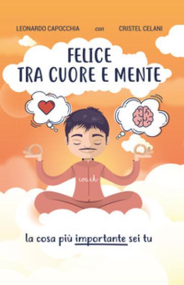 Felice tra cuore e mente - Leonardo Capocchia |
